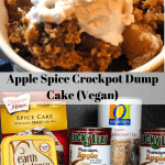 ingredients for apple spice dump cake included cake mix, vegan butter, apple pie filling, and oats. Alongside apple spice dump cake in white bowl topped with ice cream with text overlay.