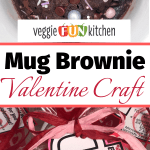 brownie in a mug on top with valentine craft on bottom with text overlay
